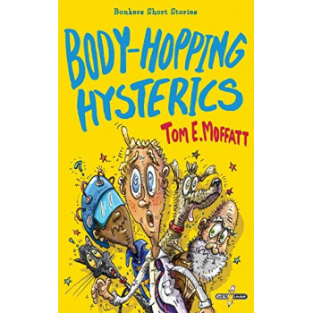 Body-Hopping Hysterics: Hilarious, Action-Packed Short Stories for 8 to 12 year-olds