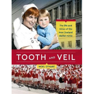 Tooth and Veil: The life and times of the New Zealand dental nurse