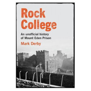 Rock College: An unofficial history of Mt Eden Prison