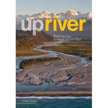 Upriver: From the Sea to the Southern Alps