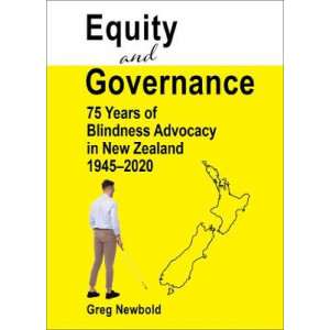 Equity and Governance: 75 Years of Blindness Advocacy in New Zealand, 1945-2020