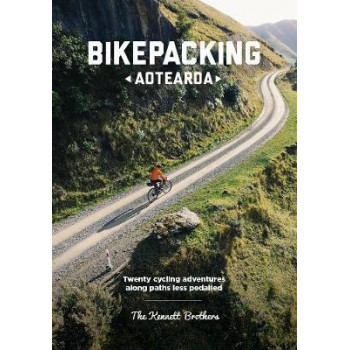 Bikepacking Aotearoa: Twenty cycling adventures along paths less pedalled