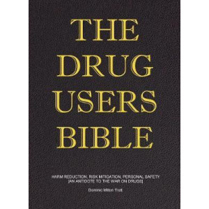 Drug Users Bible, The: Harm Reduction, Risk Mitigation, Personal Safety