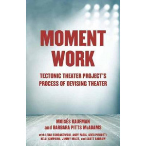 Moment Work: Tectonic Theater Project's Method of Creating Drama