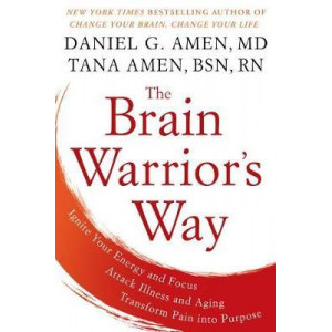 Brain Warrior's Way: Ignite Your Energy And Focus, Attack Illness And Aging, Transform Pain Into Purpose