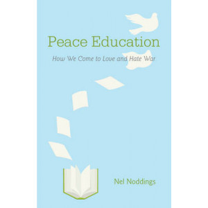 Peace Education : How We Come to Love & Hate War