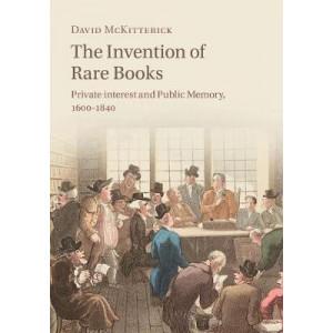 Invention of Rare Books: Private Interest and Public Memory, 1600-1840