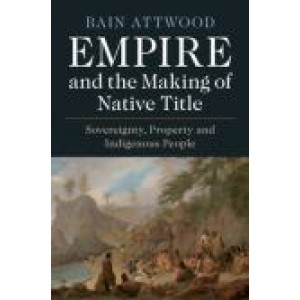 Empire and the Making of Native Title: Sovereignty, Property and Indigenous People