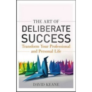 Art of Deliberate Success: Transform Your Professional & Personal Life