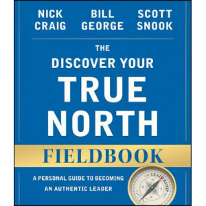 Discover Your True North Fieldbook, The: A Personal Guide to Finding Your Authentic Leadership