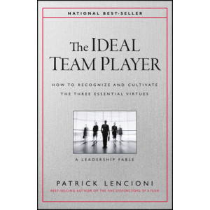 Ideal Team Player: A Leadership Fable About the Three Essential Virtues