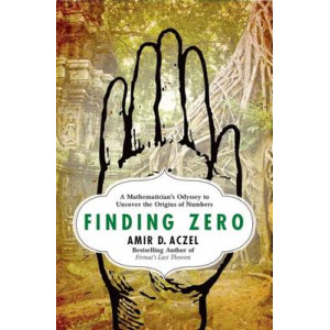 Finding Zero: A Mathematician's Odyssey to Uncover the Origins of Numbers