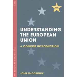 Understanding the European Union: A Concise Introduction - The European Union Series (7th ed, 2017)