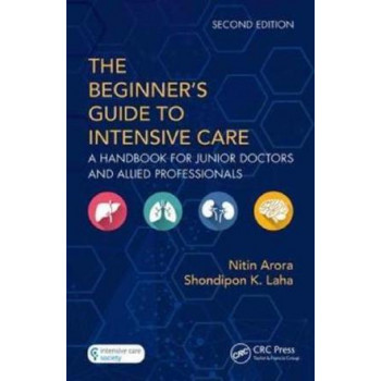 Beginner's Guide to Intensive Care, The: A Handbook for Junior Doctors and Allied Professionals