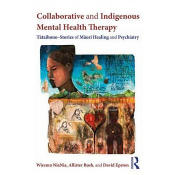 Collaborative and Indigenous Mental Health Therapy: Tataihono - Stories of Maori Healing and Psychiatry (Writing Lives: Ethnographic Narratives)