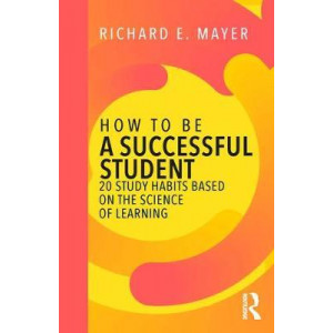 How to Be a Successful Student: 20 Study Habits Based on the Science of Learning