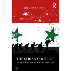 Syrian Conflict, The: The Role of Russia, Iran and the US in a Global Crisis