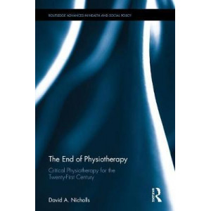End of Physiotherapy: Critical Physiotherapy for the Twenty-First Century, The