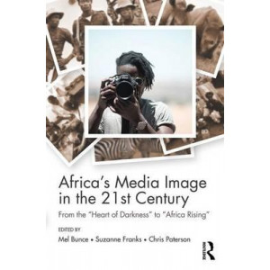 Africa's Media Image in the 21st Century: From the 'Heart of Darkness' to 'Africa Rising'