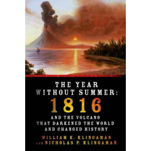 Year without Summer: 1816 and the Volcano That Darkened the World and Changed History