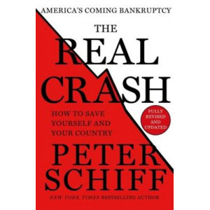 Real Crash: America's Coming Bankruptcy - How to Save Yourself and Your Country