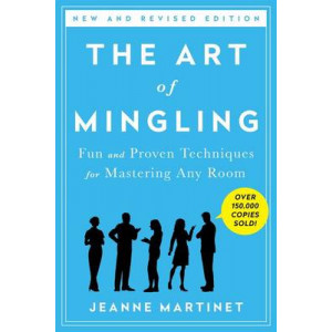 Art of Mingling, The: Fun and Proven Techniques for Mastering Any Room