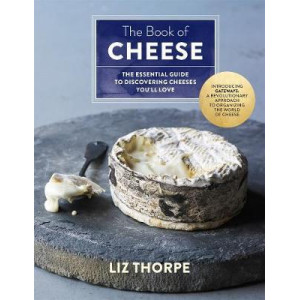 Book of Cheese: The Essential Guide to Discovering Cheeses You'll Love