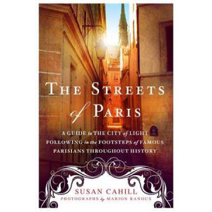 Streets of Paris: A Guide to the City of Light Following in the Footsteps of Famous Parisians Throughout History