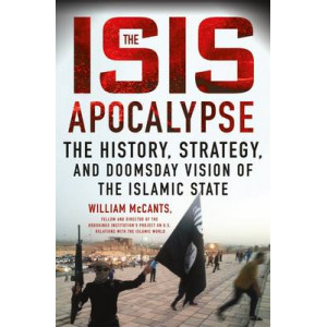 ISIS Apocalypse, The: The History, Strategy, and Doomsday Vision of the Islamic State