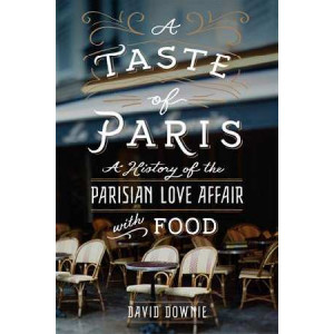 Taste of Paris: A History of the Parisian Love Affair with Food