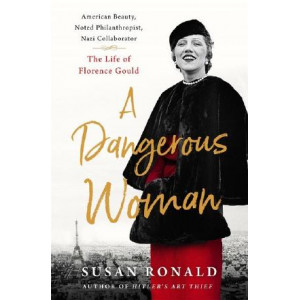 Dangerous Woman, A: The Life of Florence Gould