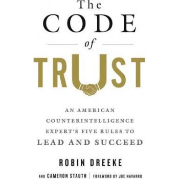 Code of Trust: An American Counterintelligence Expert's Five Rules to Lead and Succeed