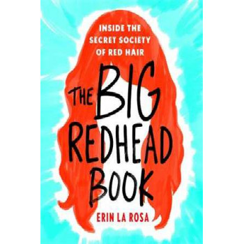 Big Redhead Book: Inside the Secret Society of Red Hair