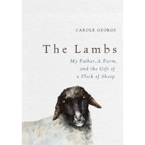 Lambs: My Father, a Farm, and the Gift of a Flock of Sheep