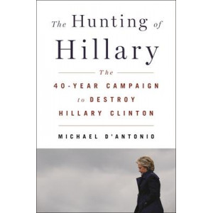 Hunting of Hillary, The: The Forty-Year Campaign to Destroy Hillary Clinton
