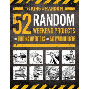 52 Random Weekend Projects: For Budding Inventors and Backyard Builders