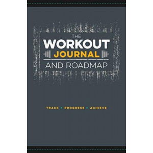 Workout Journal and Roadmap: Track. Progress. Achieve, The