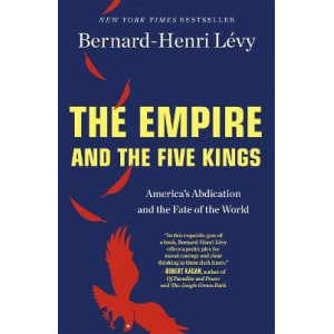 Empire and the Five Kings: America'S Abdication and the Fate of the World, The