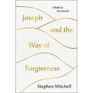 Joseph and the Way of Forgiveness: A Biblical Tale Retold