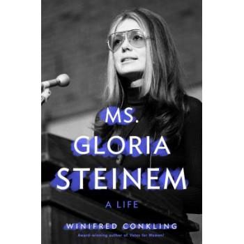 Ms. Gloria Steinem: A Life
