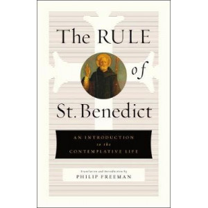 Rule of St. Benedict: An Introduction to the Contemplative Life