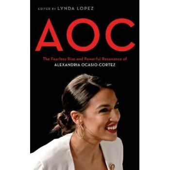 AOC: A Celebration of the Fierce Brilliance of Alexandria Ocasio-Cortez