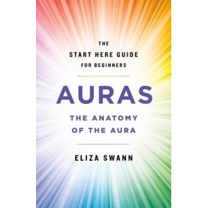 Auras: The Anatomy of the Aura (A Start Here Guide)