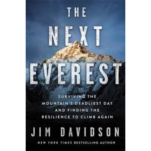 Next Everest: Surviving the Mountain's Deadliest Day and Finding the Resilience to Climb Again, The