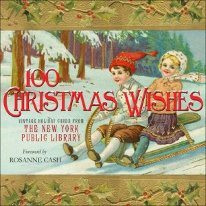 100 Christmas Wishes: Vintage Holiday Cards from The New York Public Library