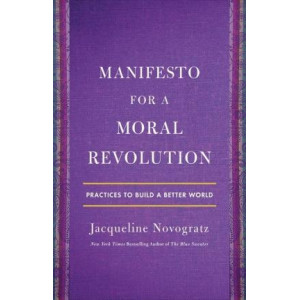 Manifesto for a Moral Revolution: Ideas You Can Use to Change the World