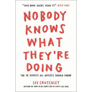 Nobody Knows What They're Doing:  10 Secrets All Artists Should Know