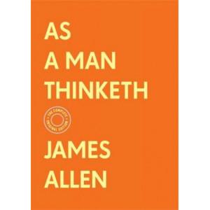 As a Man Thinketh:  Complete Original Edition (With Bonus Material)