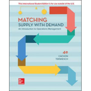 Matching Supply with Demand: An Introduction to Operations Management (4th Edition)