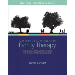 Mastering Competencies in Family Therapy: A Practical Approach to Theories and Clinical Case Documentation 2e